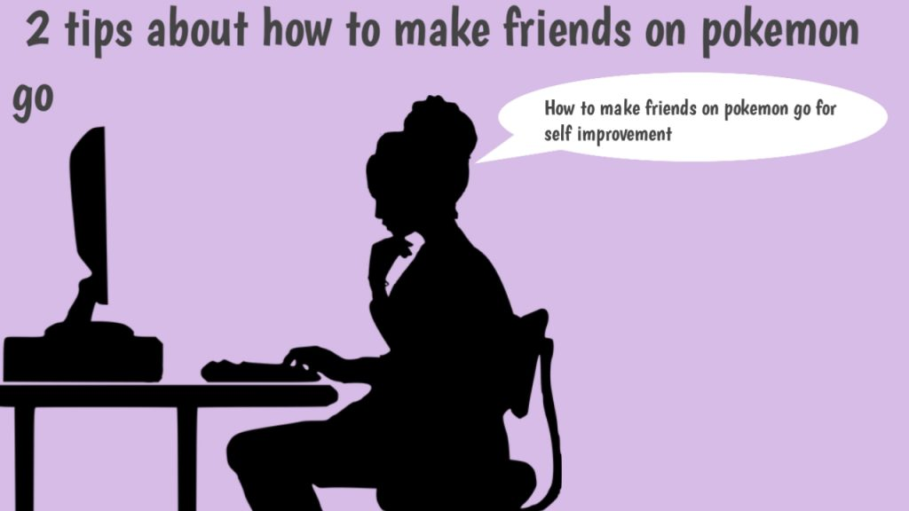 How to make friends on pokemon go for self improvement