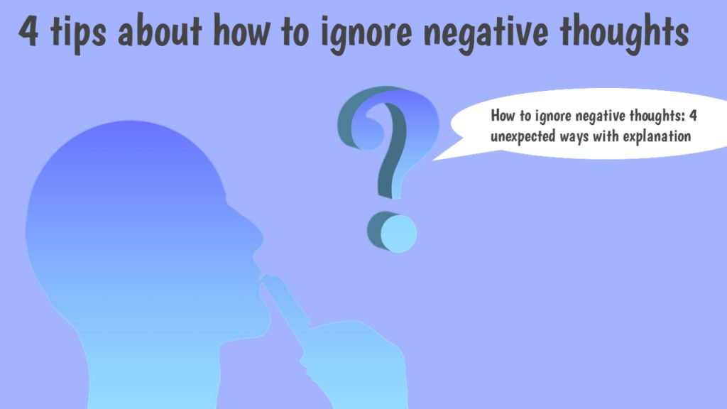 How to ignore negative thoughts: 4 unexpected ways